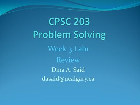 Week 3 Lab1 Review Dina A. Said