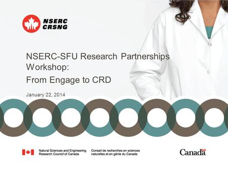 NSERC-SFU Research Partnerships Workshop: From Engage to CRD January 22, 2014.