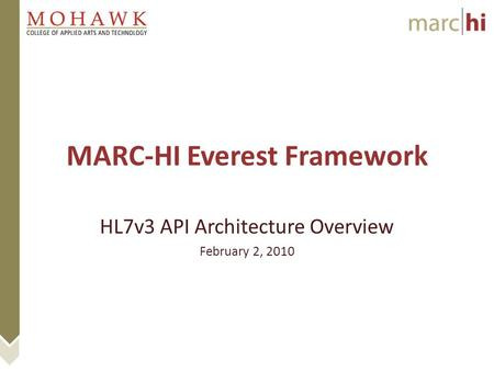 MARC-HI Everest Framework HL7v3 API Architecture Overview February 2, 2010.