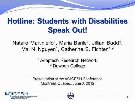 Hotline: Students with Disabilities Speak Out! 1 1 Adaptech Research Network 2 Dawson College Presentation at the AQICESH Conference Montreal, Quebec,