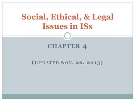 CHAPTER 4 (U PDATED N OV. 26, 2013) Social, Ethical, & Legal Issues in ISs.