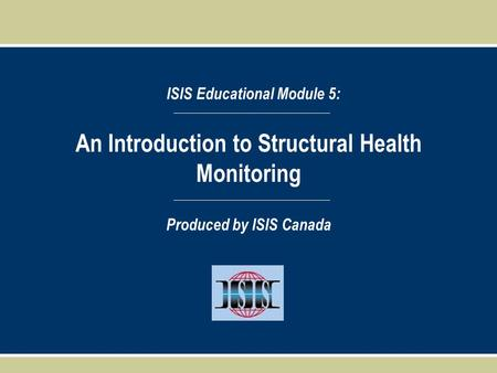 An Introduction to Structural Health Monitoring ISIS Educational Module 5: Produced by ISIS Canada.