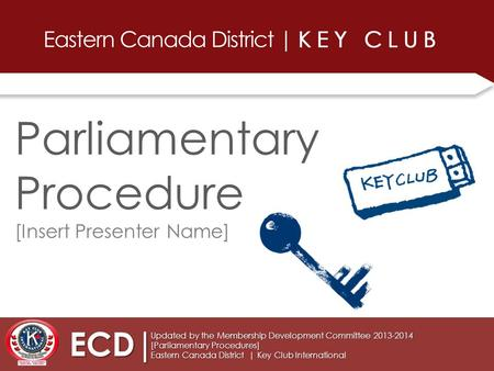 ECD| Updated by the Membership Development Committee 2013-2014 [Parliamentary Procedures] Eastern Canada District | Key Club International Parliamentary.