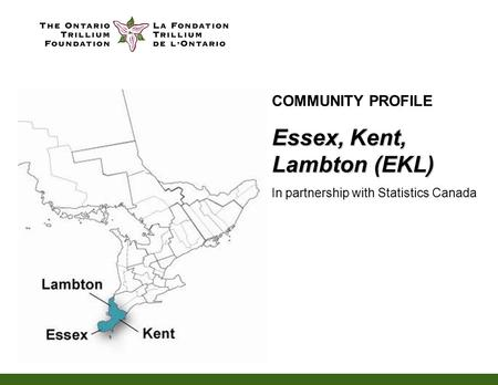 COMMUNITY PROFILE Essex, Kent, Lambton (EKL) In partnership with Statistics Canada.