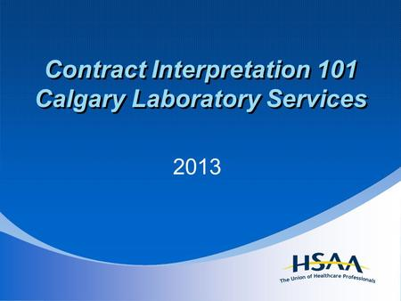 Contract Interpretation 101 Calgary Laboratory Services 2013.