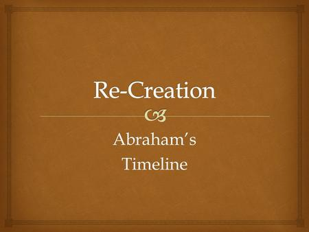 Abraham'sTimeline.   Chapter 12 in Genesis begins the story of Abraham  The biblical writers uses FOLK STORIES (passed on by word of mouth) and EYEWITNESS.