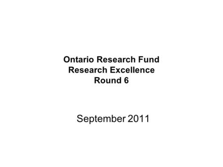 Ontario Research Fund Research Excellence Round 6 September 2011.