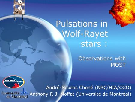 Observations with MOST Pulsations in Wolf-Rayet stars : André-Nicolas Chené (NRC/HIA/CGO) Anthony F. J. Moffat (Université de Montréal) André-Nicolas Chené.