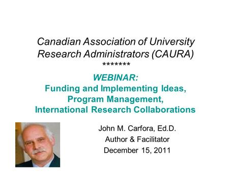 Canadian Association of University Research Administrators (CAURA) ******* WEBINAR: Funding and Implementing Ideas, Program Management, International Research.