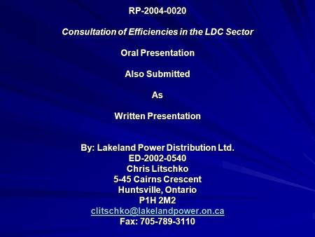 RP-2004-0020 Consultation of Efficiencies in the LDC Sector Oral Presentation Also Submitted As Written Presentation By: Lakeland Power Distribution Ltd.