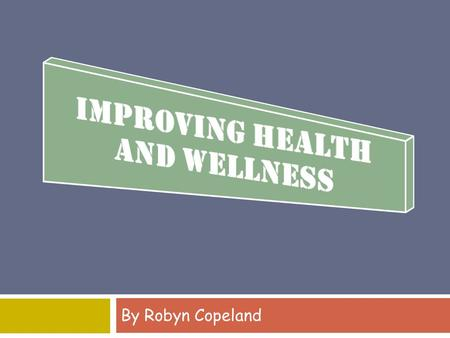 By Robyn Copeland. Health: is known as a state of total physical, mental and social well-being and not just the lack of disease or illness Wellness :