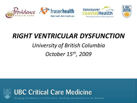 RIGHT VENTRICULAR DYSFUNCTION University of British Columbia October 15 th, 2009.