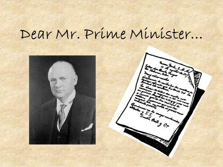 Dear Mr. Prime Minister.... Dear Prime Minister RB Bennett, It is with a very humble heart that I take the opportunity of writing this letter to ask you.