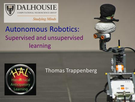 Thomas Trappenberg Autonomous Robotics: Supervised and unsupervised learning.