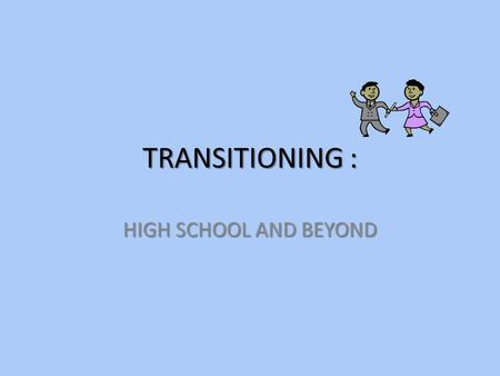 TRANSITIONING : HIGH SCHOOL AND BEYOND. OUTCOMES OUTCOMES OF SESSION: HIGH SCHOOL: ACADEMIC & SOCIAL SUPPORTS PREPARATION & COURSE SELECTION ACADEMIC.