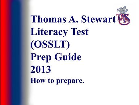 How to prepare. Thomas A. Stewart Literacy Test (OSSLT) Prep Guide 2013.