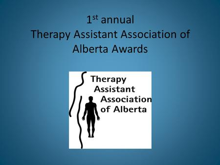 1 st annual Therapy Assistant Association of Alberta Awards.