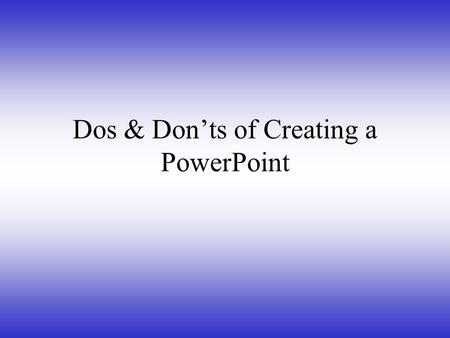 Dos & Don'ts of Creating a PowerPoint. 2 Hints for a Successful Presentation: Plan carefully Do your research Know your audience Time your presentation.