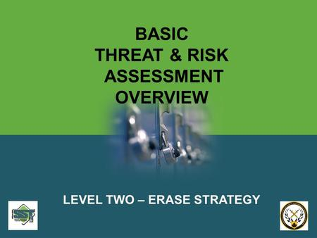BASIC THREAT & RISK ASSESSMENT OVERVIEW LEVEL TWO – ERASE STRATEGY.