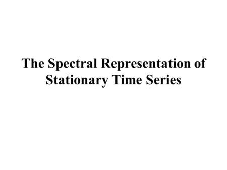 The Spectral Representation of Stationary Time Series.