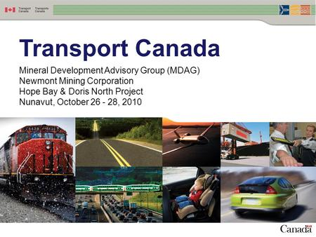 Transport Canada Mineral Development Advisory Group (MDAG) Newmont Mining Corporation Hope Bay & Doris North Project Nunavut, October 26 - 28, 2010.