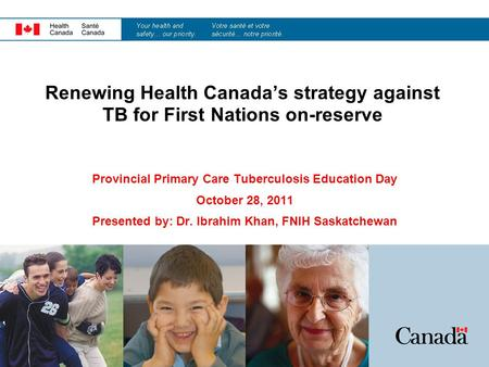 Renewing Health Canada's strategy against TB for First Nations on-reserve Provincial Primary Care Tuberculosis Education Day October 28, 2011 Presented.