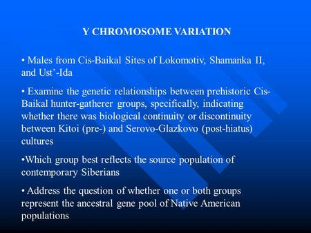Y CHROMOSOME VARIATION Males from Cis-Baikal Sites of Lokomotiv, Shamanka II, and Ust'-Ida Examine the genetic relationships between prehistoric Cis- Baikal.