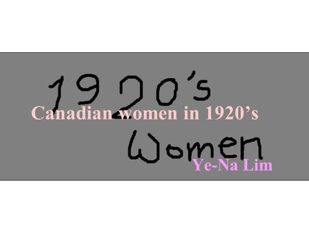 Ye-Na Lim Canadian women in 1920's. Roaring Twenties gave a new definition to womanhood. A new woman was born, who smoked and drank in public, danced.