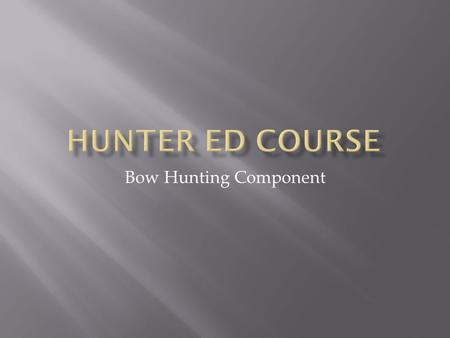 Bow Hunting Component.  Why we Bow Hunt.  Challenge  Longer Seasons  Less Pressure.