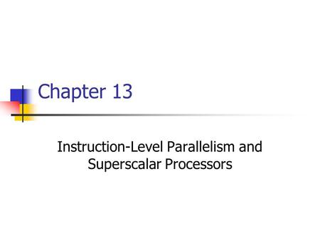 Chapter 13 Instruction-Level Parallelism and Superscalar Processors.