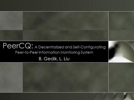 PeerCQ: A Decentralized and Self-Configurating Peer-to-Peer Information Monitoring System B. Gedik, L. Liu.