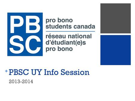 + PBSC UY Info Session 2013-2014. + What is Pro Bono Students Canada?