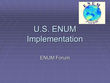 U.S. ENUM Implementation ENUM Forum. Scope  Specifications Document  Tier 1 Contracting Entity Options  Tier 1 Structure Alternatives.