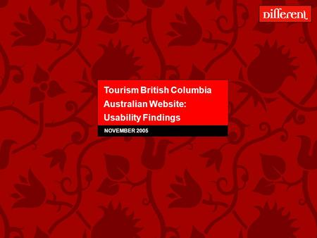 <strong>Tourism</strong> BC – Australian Website Usability Testing – December 2005 1 <strong>Tourism</strong> British Columbia Australian Website: Usability Findings NOVEMBER 2005.