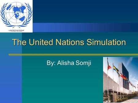 The United Nations Simulation By: Alisha Somji. What is the United Nations? Organization established after WWII in 1945, to maintain peace and stability.