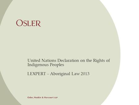United Nations Declaration on the Rights of Indigenous Peoples LEXPERT – Aboriginal Law 2013.