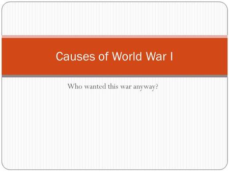 Who wanted this war anyway? Causes of World War I.