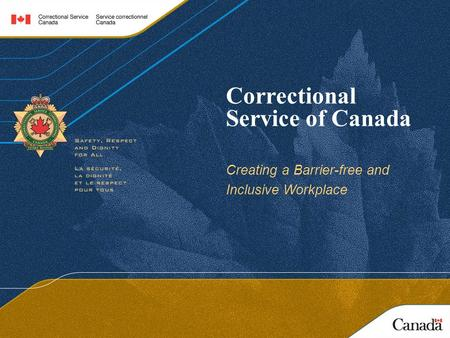 Correctional Service of Canada Creating a Barrier-free and Inclusive Workplace.