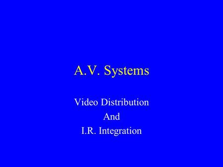 A.V. Systems Video Distribution And I.R. Integration.