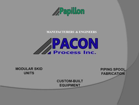 PIPING SPOOL FABRICATION MODULAR SKID UNITS CUSTOM-BUILT EQUIPMENT MANUFACTURERS & ENGINEERS.