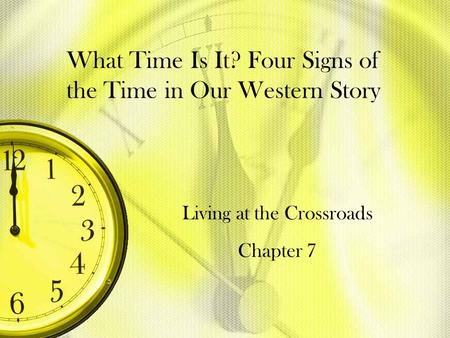What Time Is It? Four Signs of the Time in Our Western Story Living at the Crossroads Chapter 7.