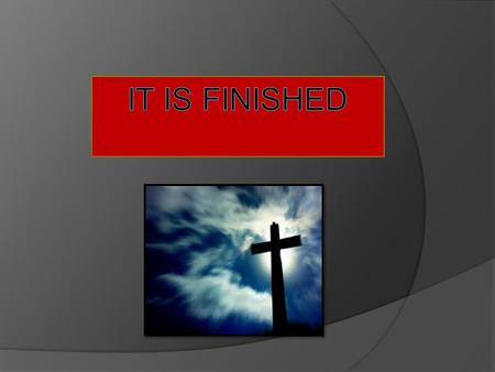 "It is Finished  The title of our story today is ""It is Finished."" That's right my friends it is finished.  Jesus Christ came to set us free from sin,"