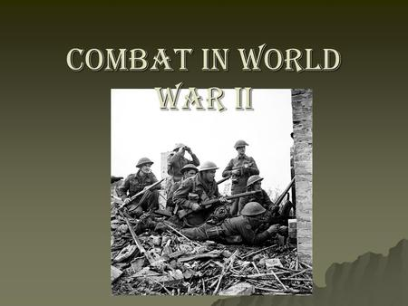 COMBAT IN WORLD WAR II.