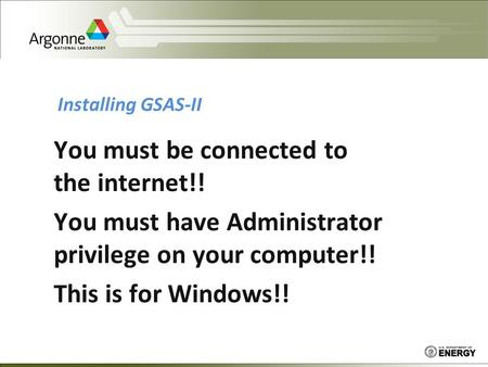 Installing GSAS-II You must be connected to the internet!! You must have Administrator privilege on your computer!! This is for Windows!!