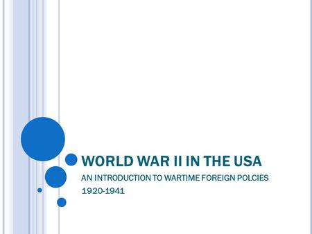 WORLD WAR II IN THE USA AN INTRODUCTION TO WARTIME FOREIGN POLCIES 1920-1941.