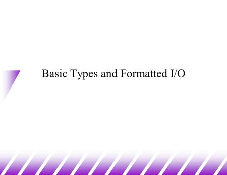 Basic Types and Formatted I/O. C Variables Names (1) Variable Names u Names may contain letters, digits and underscores u The first character must be.