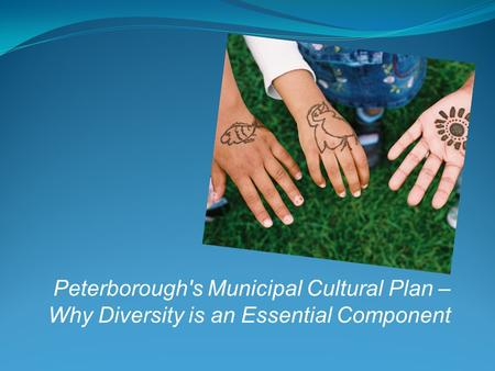 Peterborough's Municipal Cultural Plan – Why Diversity is an Essential Component.
