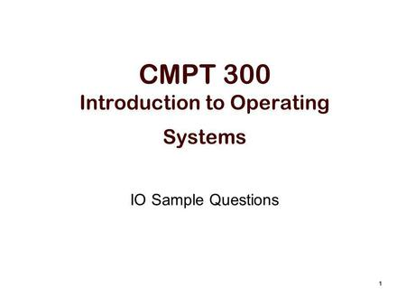 1 CMPT 300 Introduction to Operating Systems IO Sample Questions.