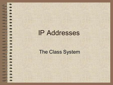 IP Addresses The Class System. Network Addresses An IP address is structured as four decimal numbers joined by dots. Each decimal number is coded as an.