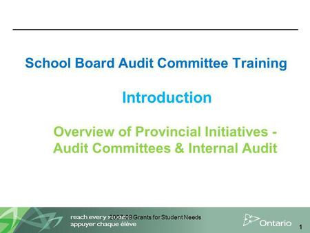 2007-08 Grants for Student Needs 1 School Board Audit Committee Training Introduction Overview of Provincial Initiatives - Audit Committees & Internal.